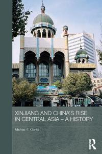 Xinjiang and China's Rise in Central Asia