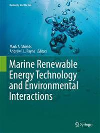 Marine Renewable Energy Technology and Environmental Interactions