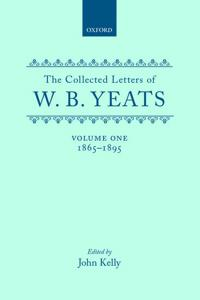 The Collected Letters of W. B. Yeats: Volume I: 1865-1895