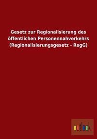 Gesetz Zur Regionalisierung Des Offentlichen Personennahverkehrs (Regionalisierungsgesetz - Regg)