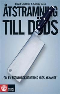 Åtstramning till döds : om en ekonomisk doktrins misslyckande