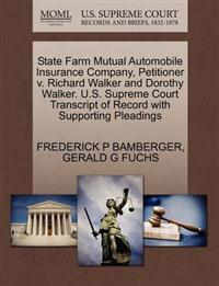 State Farm Mutual Automobile Insurance Company, Petitioner V. Richard Walker and Dorothy Walker. U.S. Supreme Court Transcript of Record with Supporting Pleadings