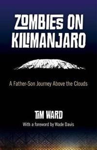 Zombies on Kilimanjaro: A Father-Son Journey Above the Clouds