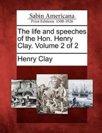 The Life and Speeches of the Hon. Henry Clay. Volume 2 of 2