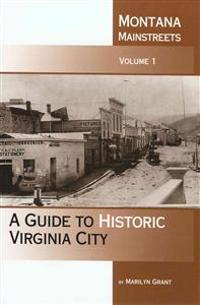 Montana Mainstreets: A Guide to Historic Virginia City