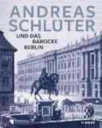 Andreas Schluter: Schopfer Des Barocken Berlin