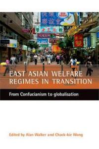 East Asian Welfare Regimes in Transition: From Confucianism to Globalisation