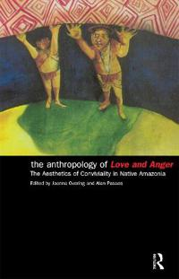 The Anthropology of Love and Anger