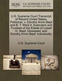 U.S. Supreme Court Transcript of Record United States, Petitioner, V. Dorothy Anne Stapf and B. T. Ware II, Executors and Trustees of the Estate of Lowell H. Stapf, Deceased, and Dorothy Anne Stapf, Individually.