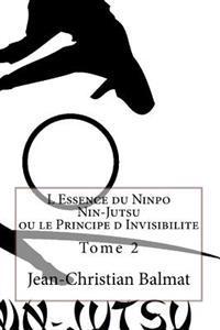 L Essence Du Ninpo Nin-Jutsu. Tome 2: Ou Le Principe D Invisibilite