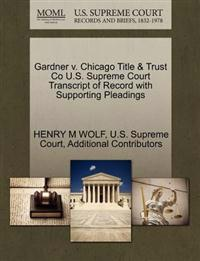 Gardner V. Chicago Title & Trust Co U.S. Supreme Court Transcript of Record with Supporting Pleadings