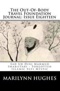 The Out-Of-Body Travel Foundation Journal: Issue Eighteen: Sad Ud Dinj Mahmud Shabistari - Forgotten Islamic Sufi Mystic