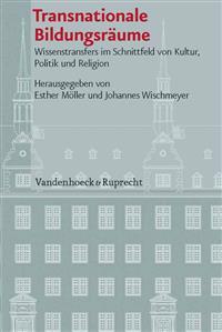 Transnationale Bildungsraume: Wissenstransfers Im Schnittfeld Von Kultur, Politik Und Religion