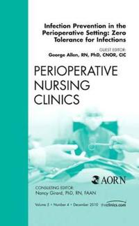 Infection Prevention in the Perioperative Setting: Zero Tolerance for Infections, An Issue of Perioperative Nursing Clinics