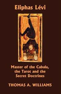 Eliphas Levi, Master of the Cabala, the Tarot and the Secret Doctrines
