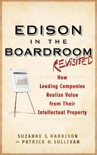 Edison in the Boardroom Revisited: How Leading Companies Realize Value from Their Intellectual Property
