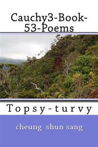 Cauchy3-Book-53-Poems: Topsy-Turvy