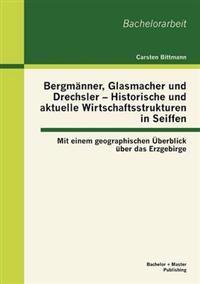 Bergm Nner, Glasmacher Und Drechsler - Historische Und Aktuelle Wirtschaftsstrukturen in Seiffen