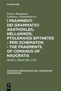 I frammenti dei grammatici Agathokles, Hellanikos, Ptolemaios Epithetes - Peri schematon - The Fragments of Comanus of Naucratis