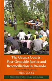 Gacaca courts, post-genocide justice and reconciliation in rwanda - justice