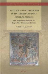 Conflict and Conversion in Sixteenth Century Central Mexico