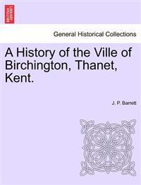 A History of the Ville of Birchington, Thanet, Kent.