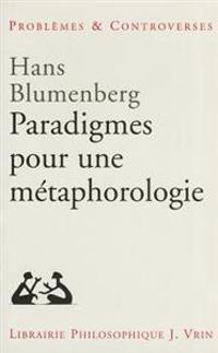 Paradigmes Pour Une Metaphorologie