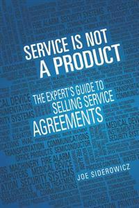 Service Is Not a Product: The Expert's Guide to Selling Service Agreements