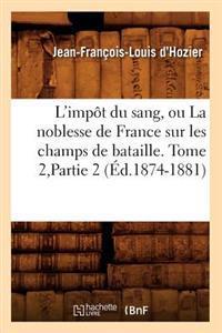 L'Imp�t Du Sang, Ou La Noblesse de France Sur Les Champs de Bataille. Tome 2, Partie 2 (�d.1874-1881)