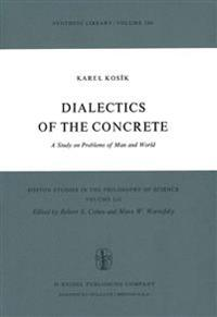 Dialectics of the Concrete, a Study on Problems of Man and World