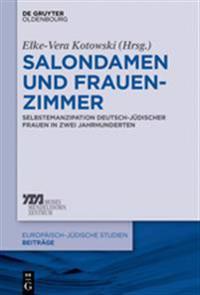 Salondamen Und Frauenzimmer: Selbstemanzipation Deutsch-Judischer Frauen in Zwei Jahrhunderten