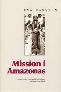 Mission i Amazonas: Möten mellan västerländsk och indiansk världssyn under 500 år