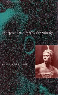 The Queer Afterlife of Vaslav Nijinsky