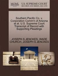 Southern Pacific Co. V. Corporation Comm'n of Arizona et al. U.S. Supreme Court Transcript of Record with Supporting Pleadings