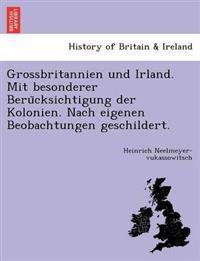 Grossbritannien Und Irland. Mit Besonderer Beru Cksichtigung Der Kolonien. Nach Eigenen Beobachtungen Geschildert.