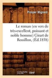 Le Roman (En Vers de Tr�s-Excellent, Puissant Et Noble Homme) Girart de Rossillon, (�d.1858)