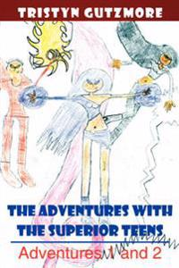 The Adventures with the Superior Teens: Adventures 1 and 2