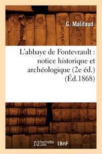 L'Abbaye de Fontevrault: Notice Historique Et Arch�ologique (2e �d.) (�d.1868)