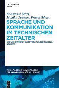 Sprache Und Kommunikation Im Technischen Zeitalter: Wieviel Internet (V)Erträgt Unsere Gesellschaft?