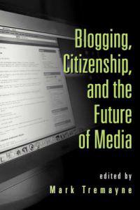 Blogging Citizenship And the Future of Media