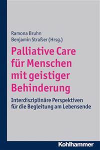 Palliative Care Fur Menschen Mit Geistiger Behinderung: Interdisziplinare Perspektiven Fur Die Begleitung Am Lebensende