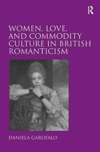 Women, Love, and Commodity Culture in British Romanticism