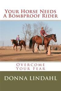 Your Horse Needs a Bombproof Rider: Overcome Your Fear