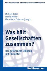 Was Halt Gesellschaften Zusammen?: Der Gefahrdete Umgang Mit Pluralitat