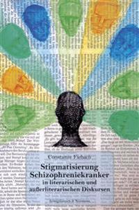 Stigmatisierung Schizophreniekranker in literarischen und außerliterarischen Diskursen