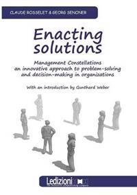 Enacting Solutions, Management Constellations an Innovative Approach to Problem-Solving and Decision-Making in Organizations