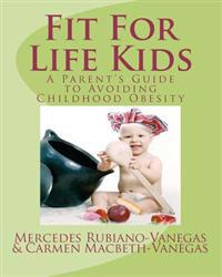 Fit for Life Kids: A Parent's Guide to Avoiding Childhood Obesity