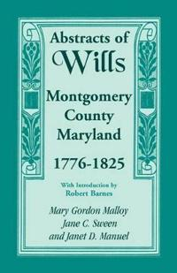 Abstracts of Wills, Montgomery County, Maryland, 1776-1825