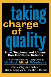 Taking Charge of Quality: How Teachers and Unions Can Revitalize Schools