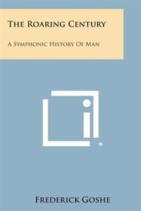 The Roaring Century: A Symphonic History of Man